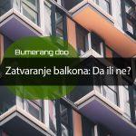 Zatvaranje balkona: Da ili ne?
